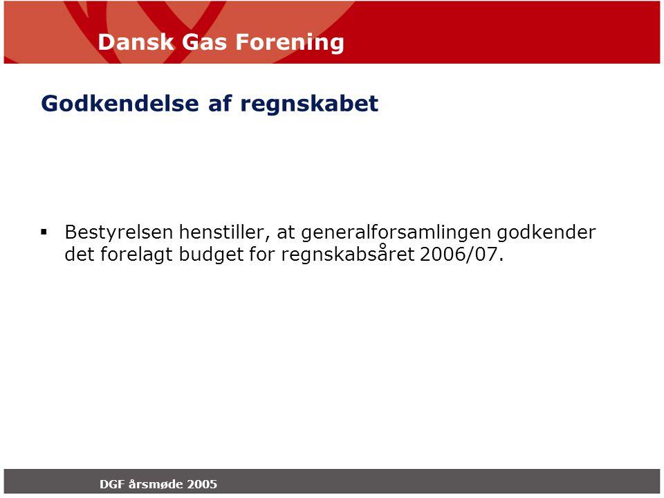 Dansk Gas Forening DGF årsmøde 2005 Godkendelse af regnskabet  Bestyrelsen henstiller, at generalforsamlingen godkender det forelagt budget for regnskabsåret 2006/07.