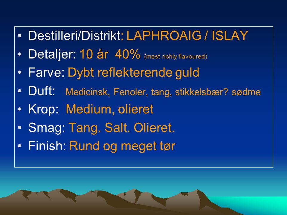Destilleri/Distrikt: LAPHROAIG / ISLAY Detaljer: 10 år 40% (most richly flavoured) Farve: Dybt reflekterende guld Duft: Medicinsk, Fenoler, tang, stikkelsbær.