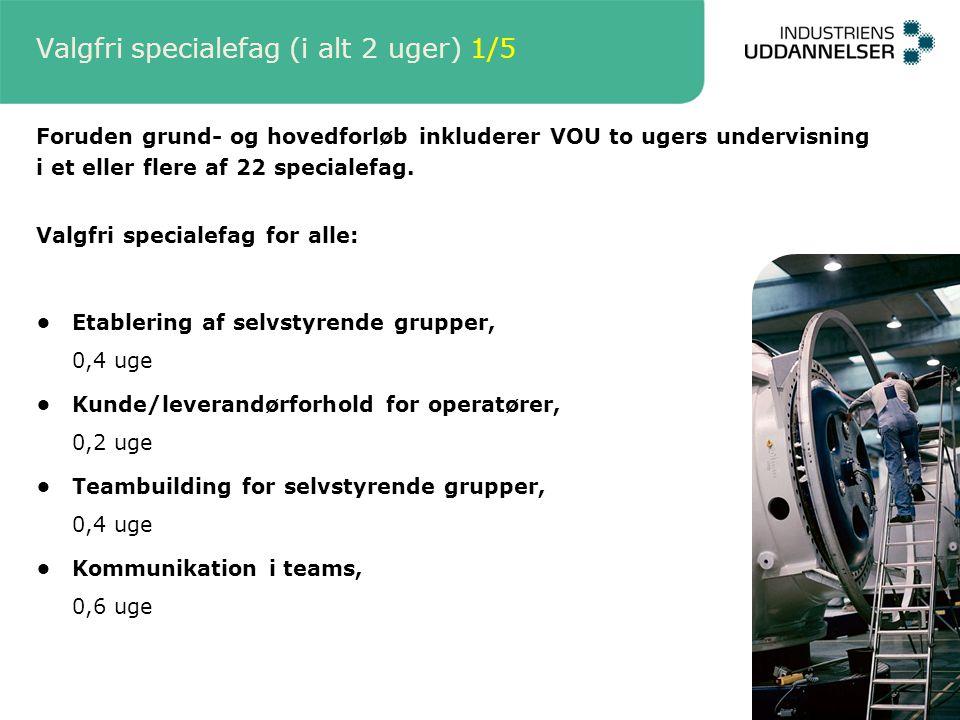 Valgfri specialefag (i alt 2 uger) 1/5 Foruden grund- og hovedforløb inkluderer VOU to ugers undervisning i et eller flere af 22 specialefag.