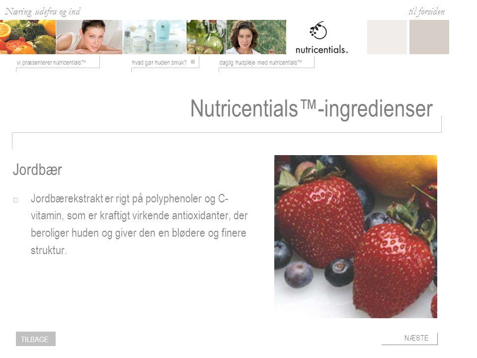 Næring udefra og ind hvad gør huden smuk daglig hudpleje med nutricentials™vi præsenterer nutricentials™ til forsiden NÆSTE TILBAGE Nutricentials™-ingredienser  Jordbærekstrakt er rigt på polyphenoler og C- vitamin, som er kraftigt virkende antioxidanter, der beroliger huden og giver den en blødere og finere struktur.