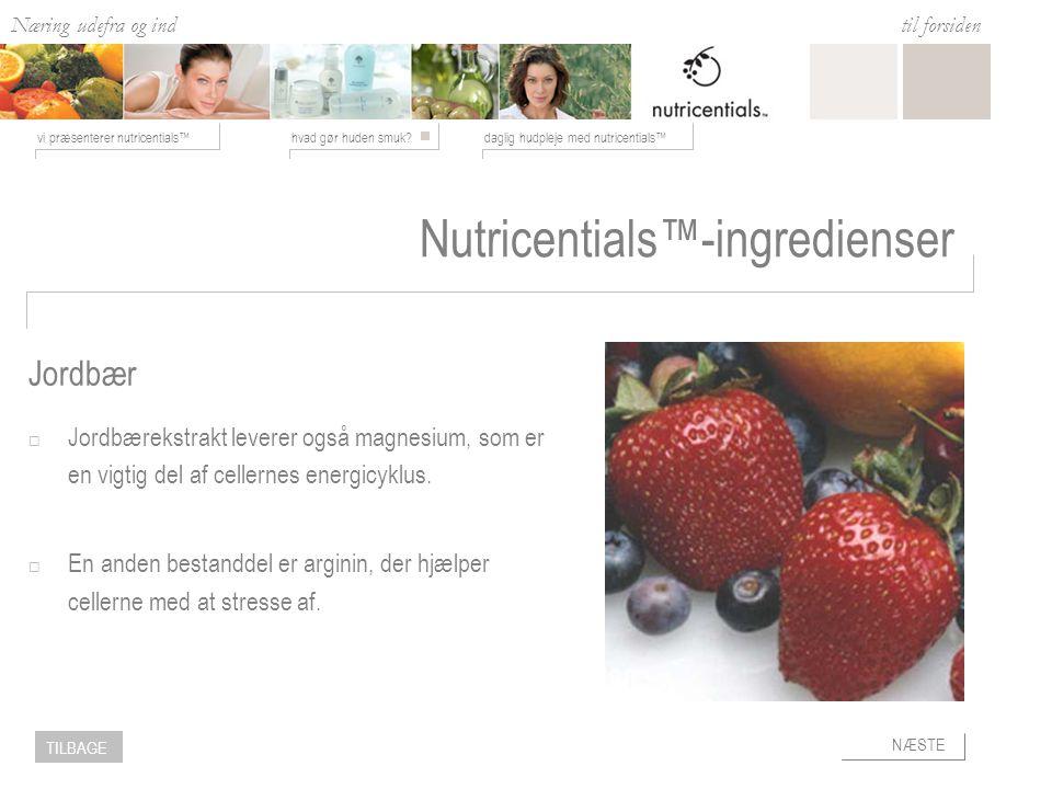 Næring udefra og ind hvad gør huden smuk daglig hudpleje med nutricentials™vi præsenterer nutricentials™ til forsiden NÆSTE TILBAGE Nutricentials™-ingredienser  Jordbærekstrakt leverer også magnesium, som er en vigtig del af cellernes energicyklus.