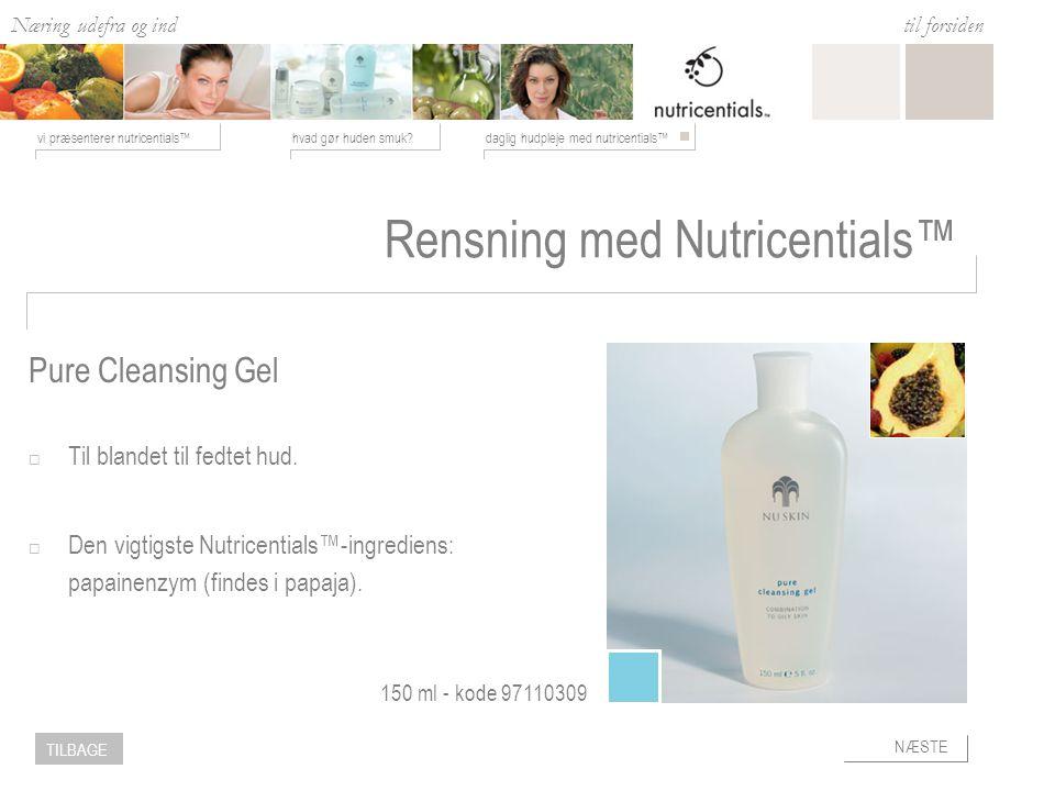 Næring udefra og ind hvad gør huden smuk daglig hudpleje med nutricentials™vi præsenterer nutricentials™ til forsiden NÆSTE TILBAGE Rensning med Nutricentials™  Til blandet til fedtet hud.