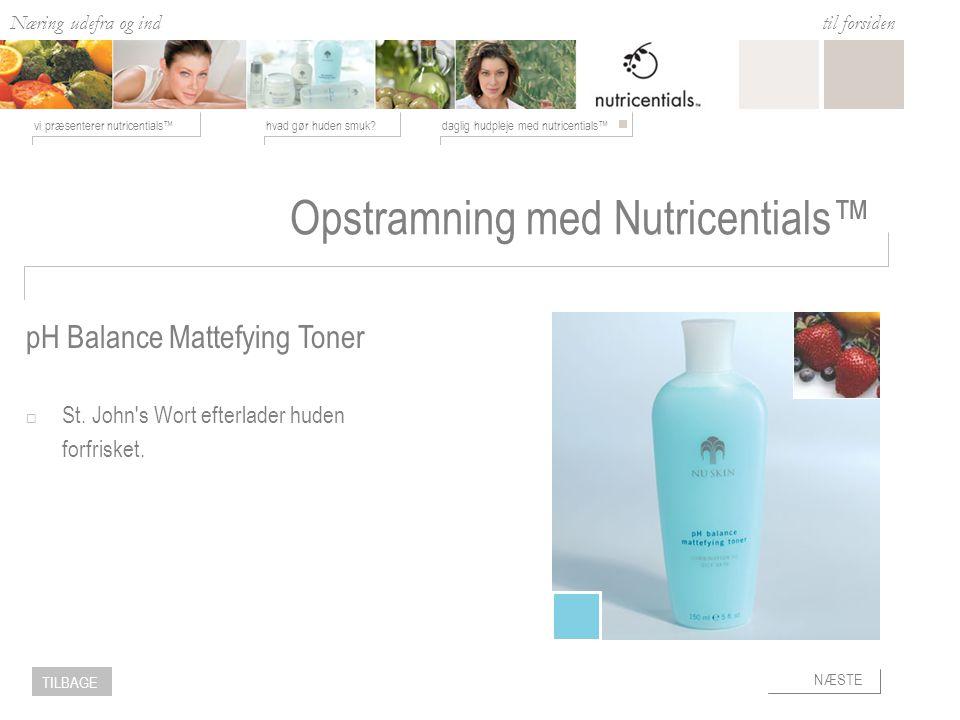 Næring udefra og ind hvad gør huden smuk daglig hudpleje med nutricentials™vi præsenterer nutricentials™ til forsiden NÆSTE TILBAGE Opstramning med Nutricentials™  St.