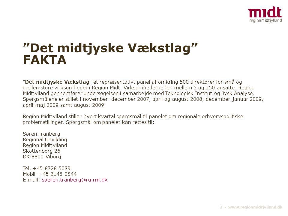 2 ▪ www.regionmidtjylland.dk Det midtjyske Vækstlag FAKTA Det midtjyske Vækstlag et repræsentativt panel af omkring 500 direktører for små og mellemstore virksomheder i Region Midt.