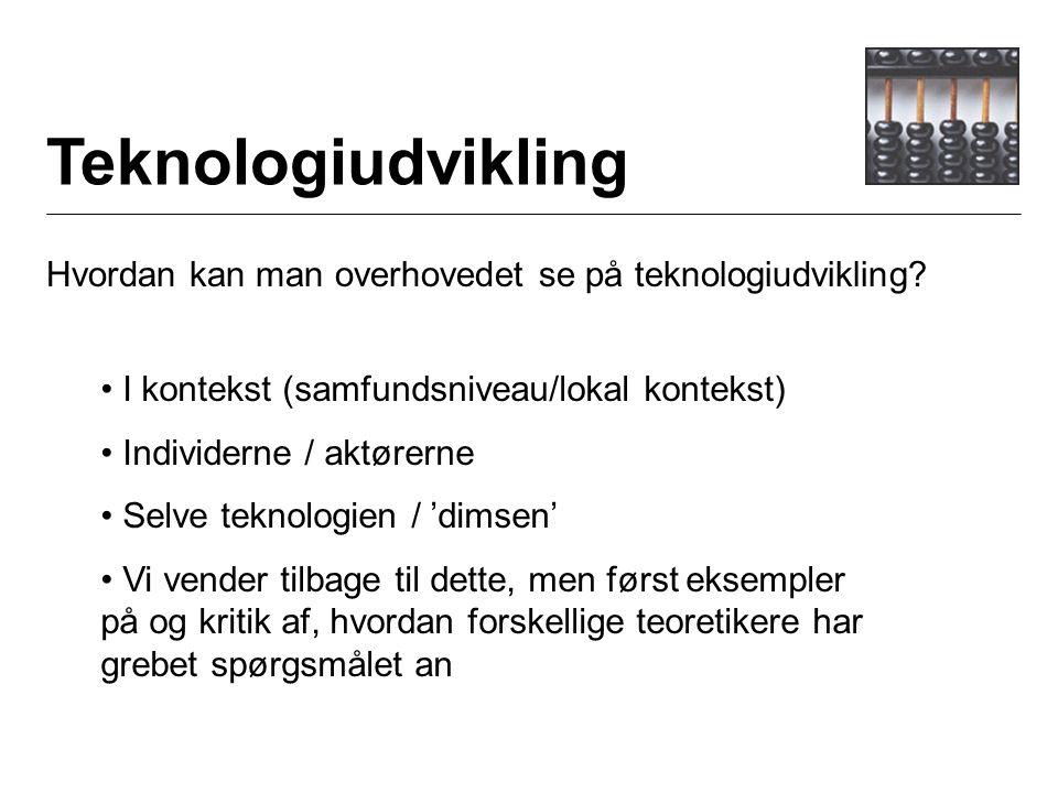 Teknologiudvikling Hvordan kan man overhovedet se på teknologiudvikling.