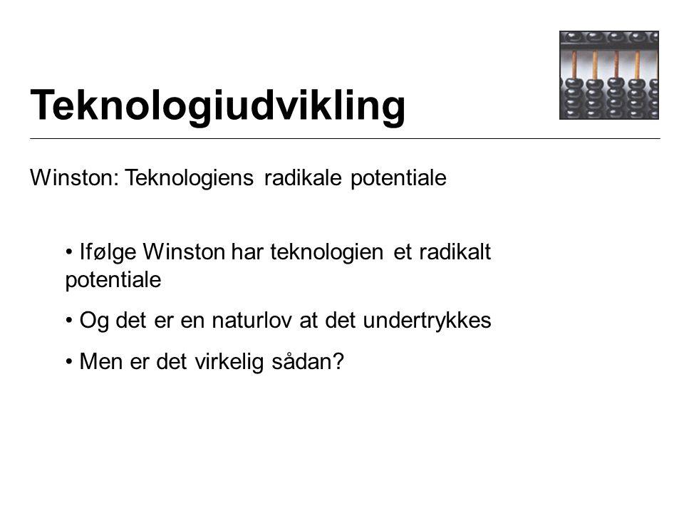 Teknologiudvikling Winston: Teknologiens radikale potentiale Ifølge Winston har teknologien et radikalt potentiale Og det er en naturlov at det undertrykkes Men er det virkelig sådan