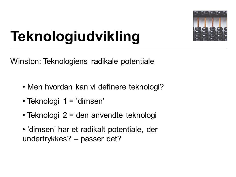 Teknologiudvikling Winston: Teknologiens radikale potentiale Men hvordan kan vi definere teknologi.