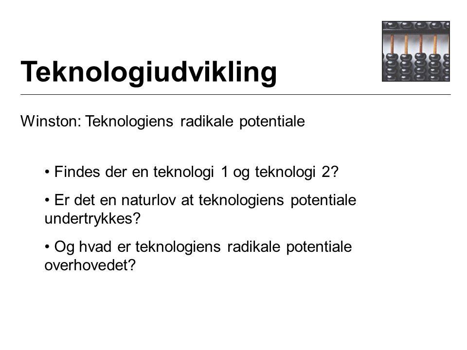 Teknologiudvikling Winston: Teknologiens radikale potentiale Findes der en teknologi 1 og teknologi 2.