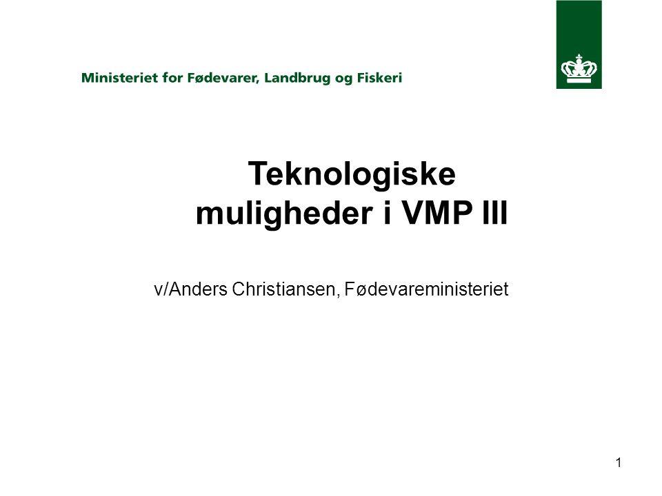 1 Teknologiske muligheder i VMP III v/Anders Christiansen, Fødevareministeriet