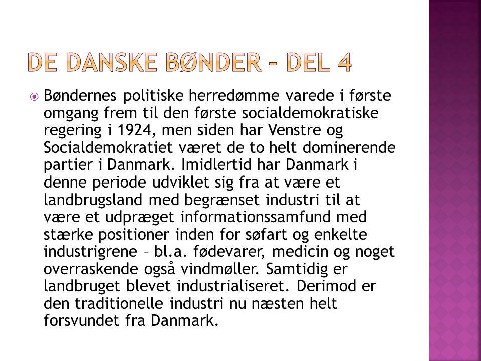  Bøndernes politiske herredømme varede i første omgang frem til den første socialdemokratiske regering i 1924, men siden har Venstre og Socialdemokratiet været de to helt dominerende partier i Danmark.