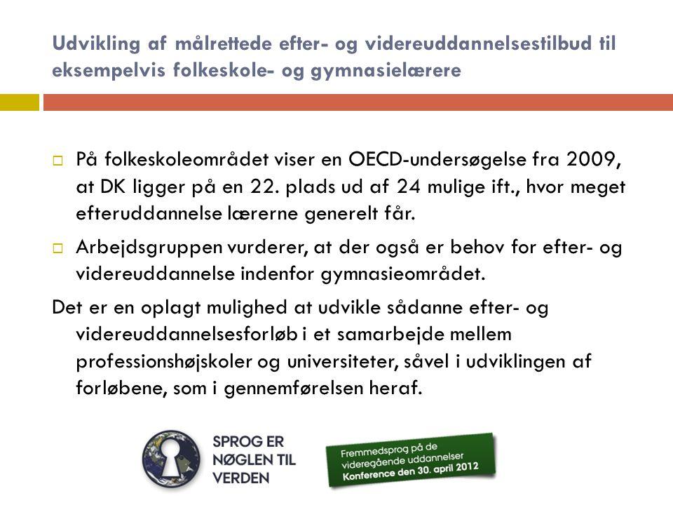 Udvikling af målrettede efter- og videreuddannelsestilbud til eksempelvis folkeskole- og gymnasielærere  På folkeskoleområdet viser en OECD-undersøgelse fra 2009, at DK ligger på en 22.