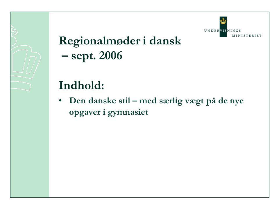 Regionalmøder i dansk – sept. 2006 Indhold: Den danske stil – med særlig vægt på de nye opgaver i gymnasiet
