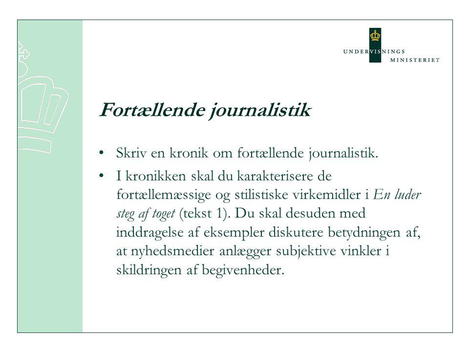 Fortællende journalistik Skriv en kronik om fortællende journalistik. I kronikken skal du karakterisere de fortællemæssige og stilistiske virkemidler