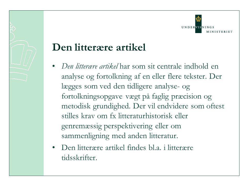 Den litterære artikel Den litterære artikel har som sit centrale indhold en analyse og fortolkning af en eller flere tekster. Der lægges som ved den t