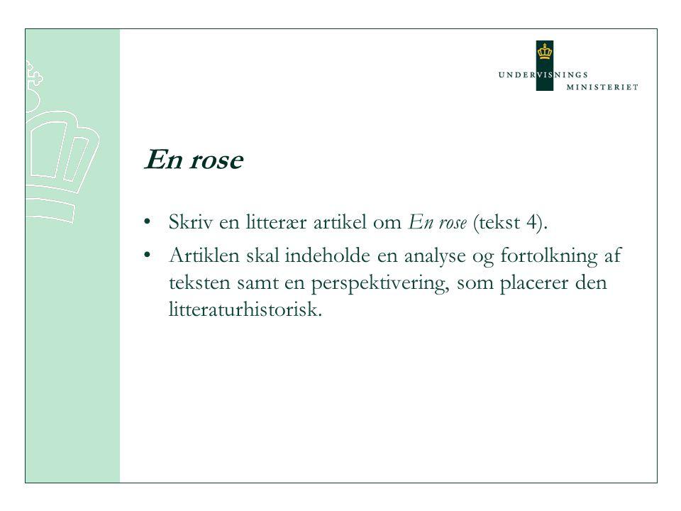 En rose Skriv en litterær artikel om En rose (tekst 4). Artiklen skal indeholde en analyse og fortolkning af teksten samt en perspektivering, som plac
