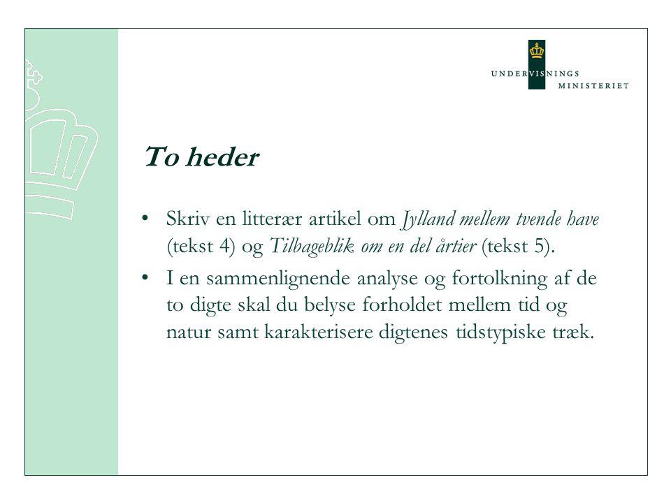 To heder Skriv en litterær artikel om Jylland mellem tvende have (tekst 4) og Tilbageblik om en del årtier (tekst 5). I en sammenlignende analyse og f