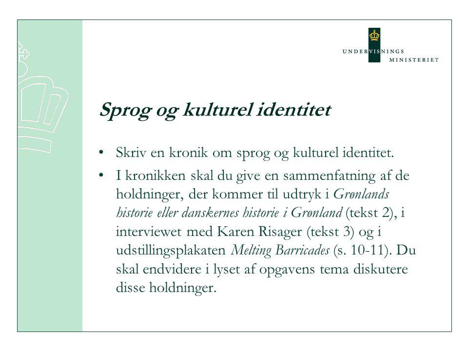 Sprog og kulturel identitet Skriv en kronik om sprog og kulturel identitet. I kronikken skal du give en sammenfatning af de holdninger, der kommer til
