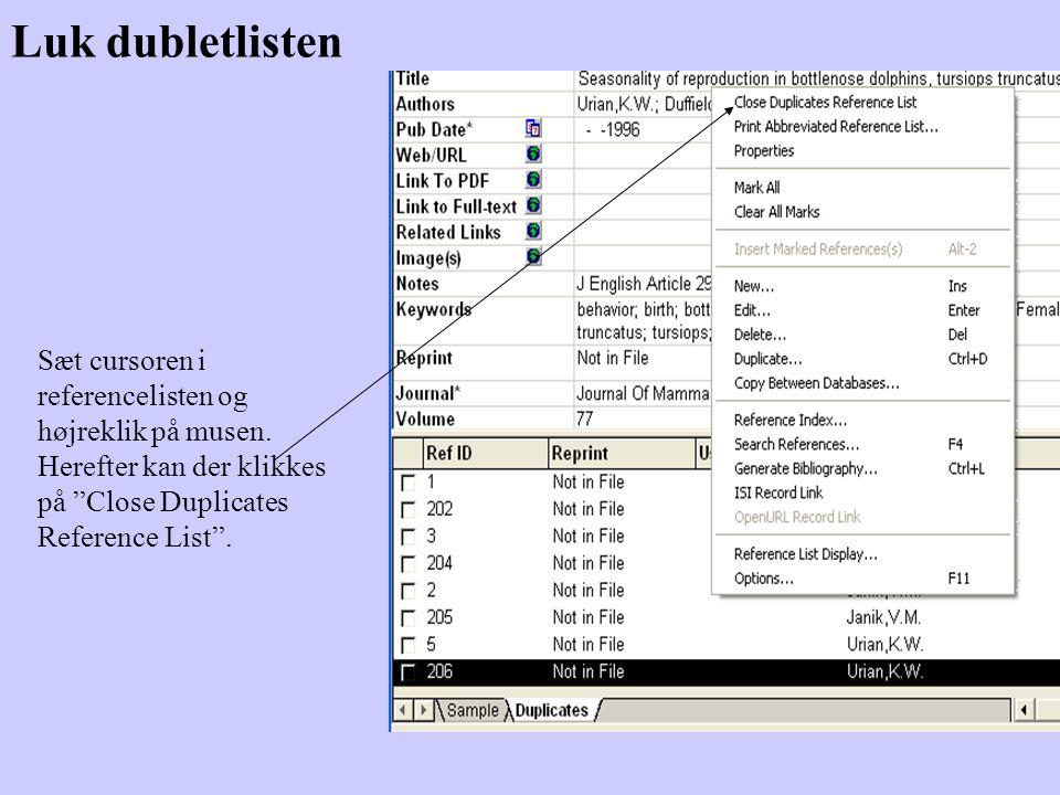 Luk dubletlisten Sæt cursoren i referencelisten og højreklik på musen.