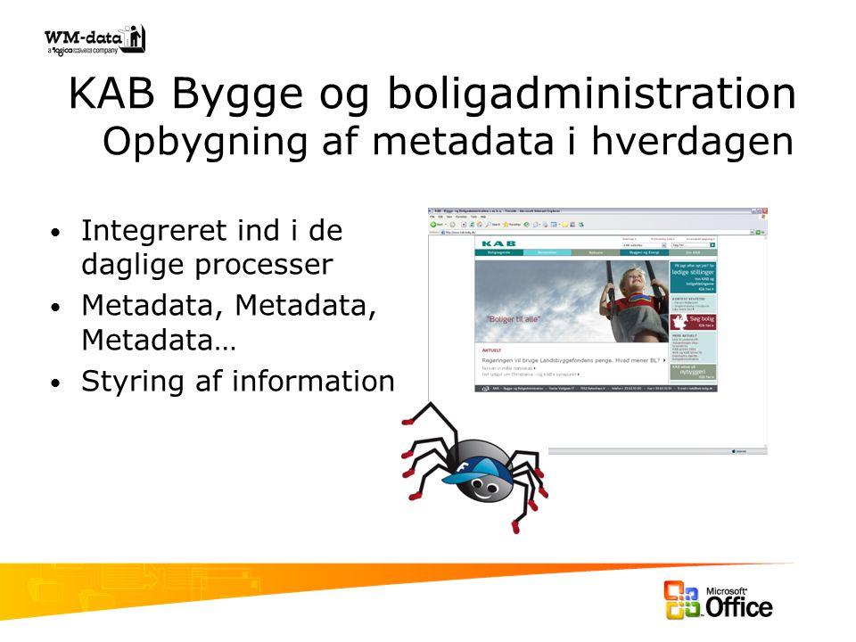 KAB Bygge og boligadministration Opbygning af metadata i hverdagen Integreret ind i de daglige processer Metadata, Metadata, Metadata… Styring af information