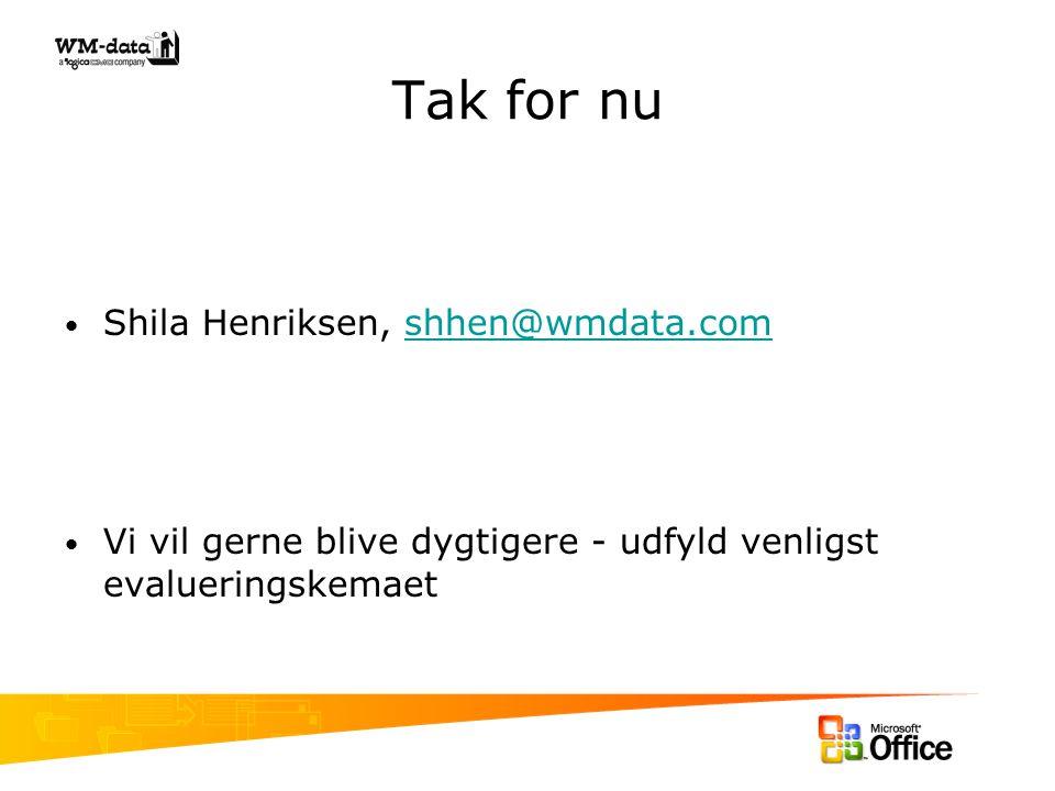 Tak for nu Shila Henriksen, shhen@wmdata.comshhen@wmdata.com Vi vil gerne blive dygtigere - udfyld venligst evalueringskemaet