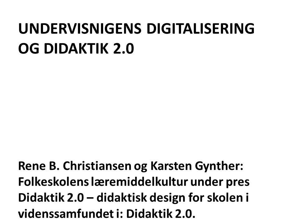 UNDERVISNIGENS DIGITALISERING OG DIDAKTIK 2.0 Rene B.