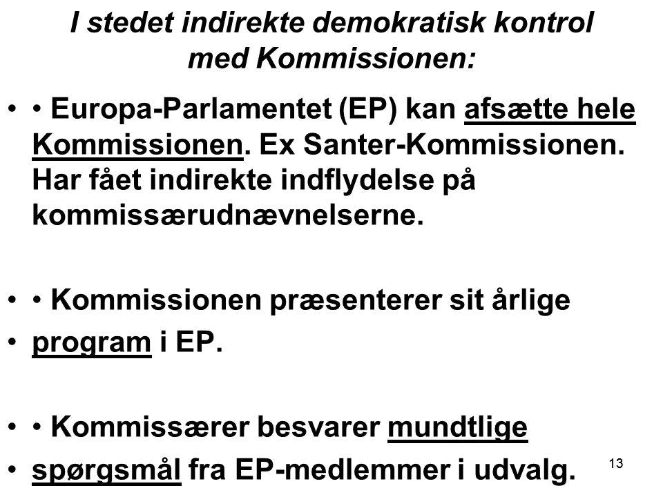 13 I stedet indirekte demokratisk kontrol med Kommissionen: Europa-Parlamentet (EP) kan afsætte hele Kommissionen.