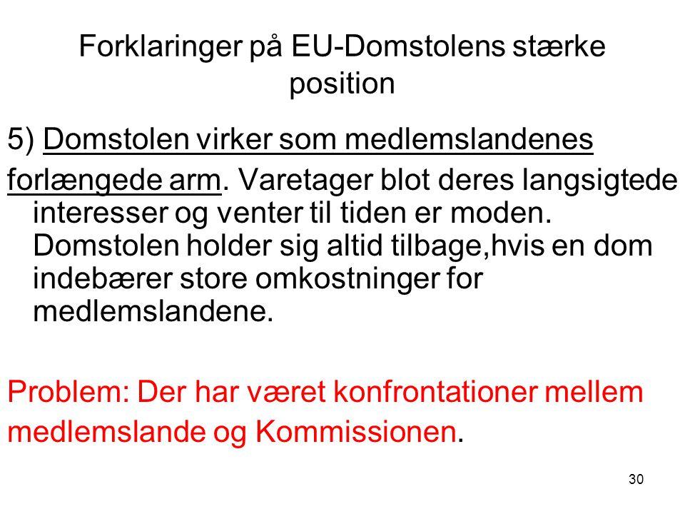 30 Forklaringer på EU-Domstolens stærke position 5) Domstolen virker som medlemslandenes forlængede arm.