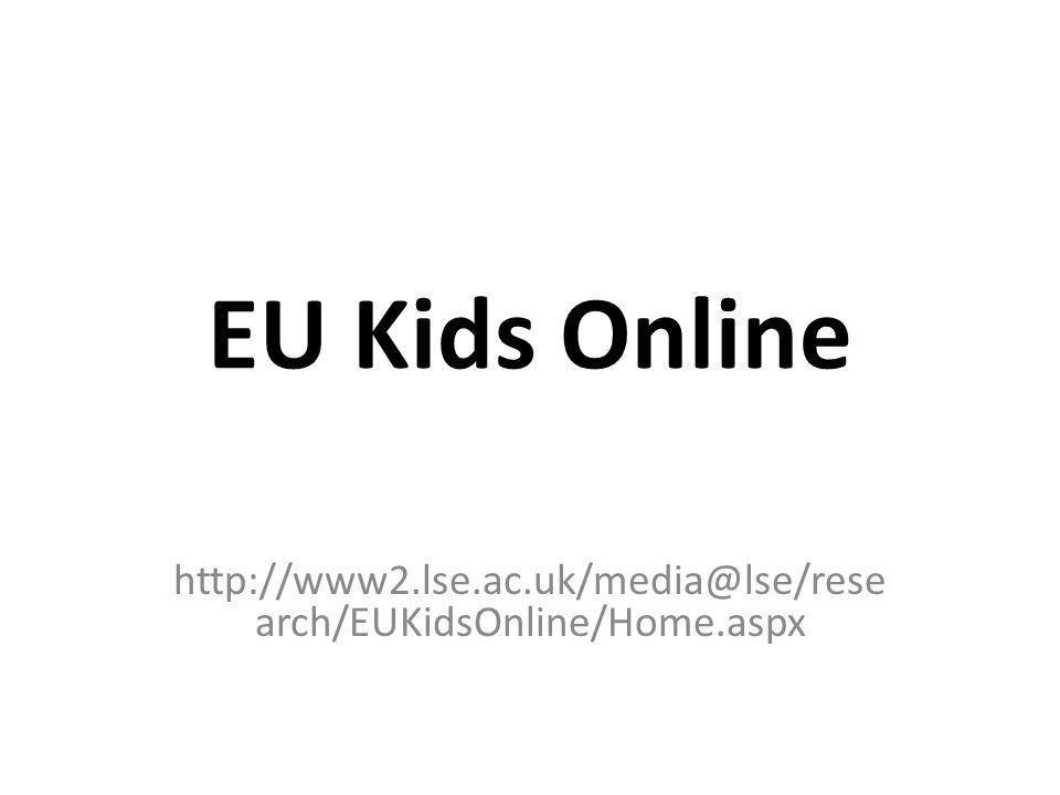EU Kids Online http://www2.lse.ac.uk/media@lse/rese arch/EUKidsOnline/Home.aspx