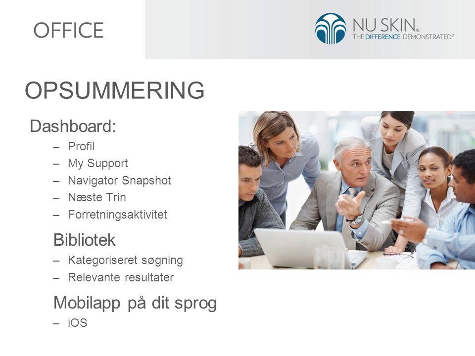 Dashboard: –Profil –My Support –Navigator Snapshot –Næste Trin –Forretningsaktivitet Bibliotek –Kategoriseret søgning –Relevante resultater Mobilapp på dit sprog –iOS OPSUMMERING