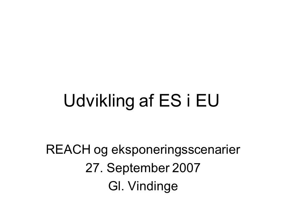 Udvikling af ES i EU REACH og eksponeringsscenarier 27. September 2007 Gl. Vindinge