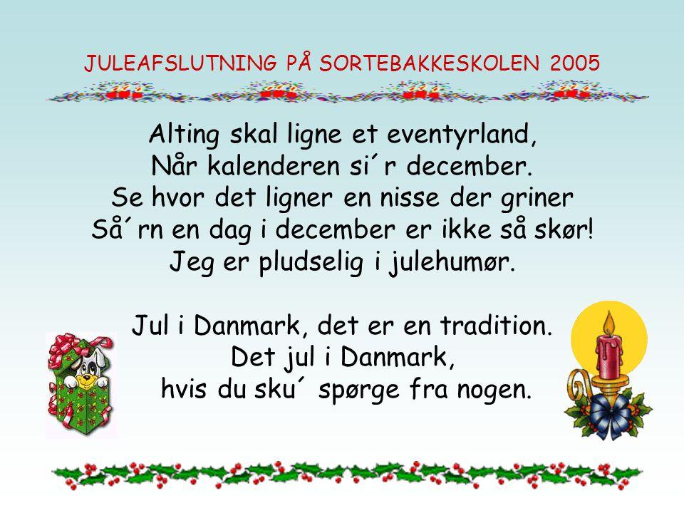 JULEAFSLUTNING PÅ SORTEBAKKESKOLEN 2005 Så´rn en dag i december er temlig speciel, så det pludslig jul alligevel.