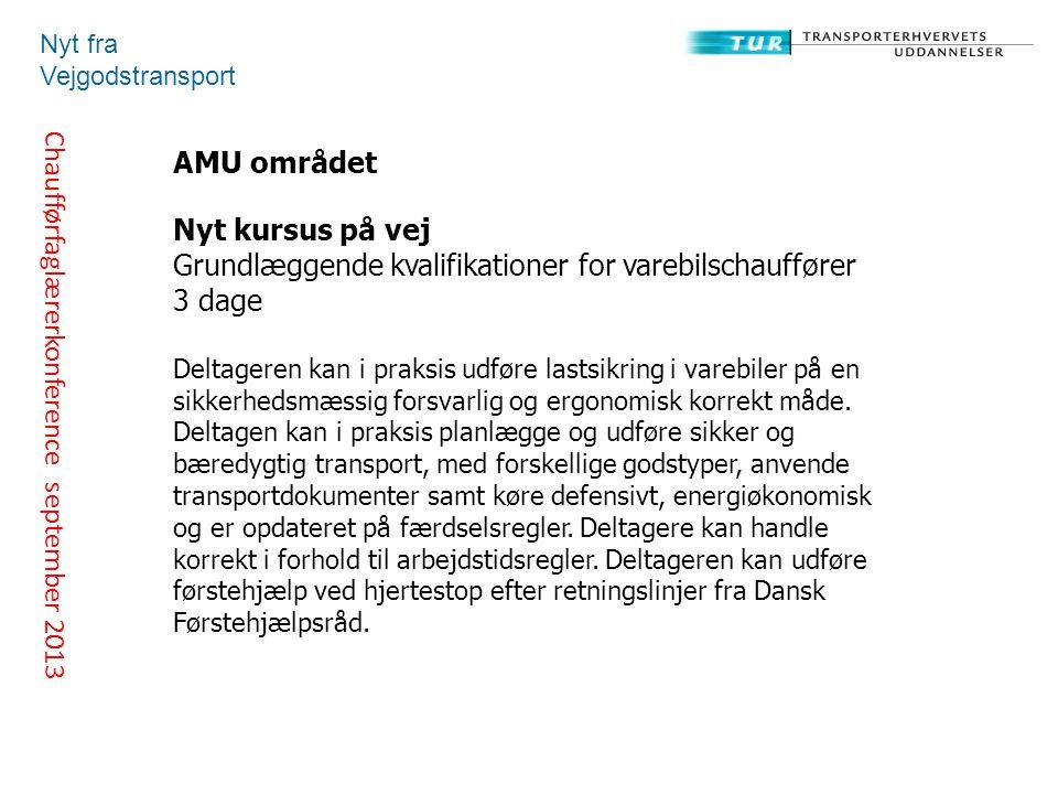 Chaufførfaglærerkonference september 2013 Nyt fra Vejgodstransport Nyt kursus på vej Grundlæggende kvalifikationer for varebilschauffører 3 dage Deltageren kan i praksis udføre lastsikring i varebiler på en sikkerhedsmæssig forsvarlig og ergonomisk korrekt måde.