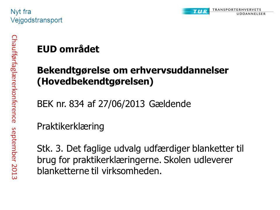 Chaufførfaglærerkonference september 2013 Nyt fra Vejgodstransport EUD området Bekendtgørelse om erhvervsuddannelser (Hovedbekendtgørelsen) BEK nr.