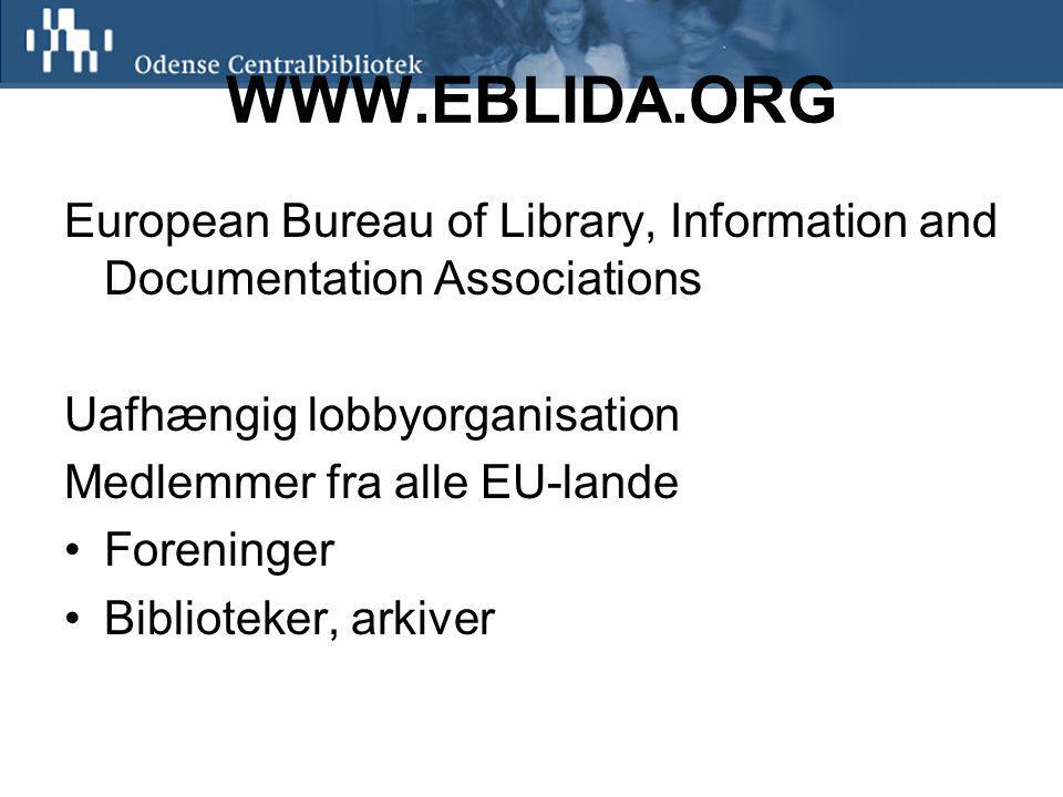 WWW.EBLIDA.ORG European Bureau of Library, Information and Documentation Associations Uafhængig lobbyorganisation Medlemmer fra alle EU-lande Foreninger Biblioteker, arkiver