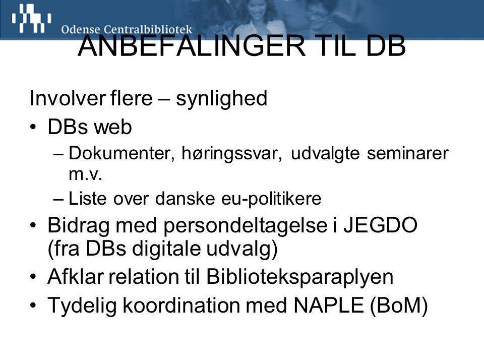 ANBEFALINGER TIL DB Involver flere – synlighed DBs web –Dokumenter, høringssvar, udvalgte seminarer m.v.