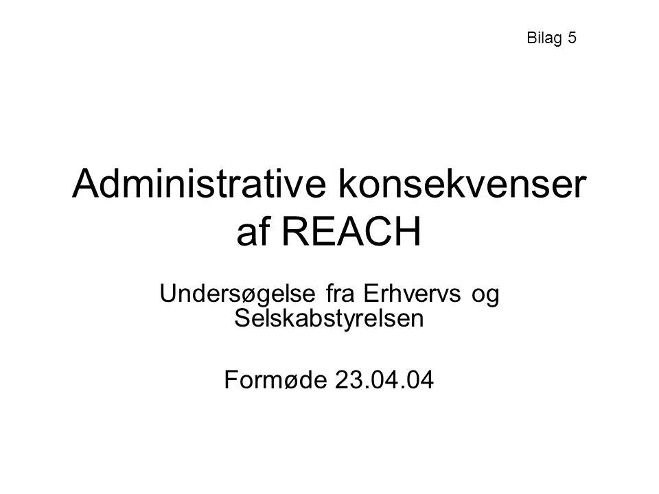 Administrative konsekvenser af REACH Undersøgelse fra Erhvervs og Selskabstyrelsen Formøde 23.04.04 Bilag 5