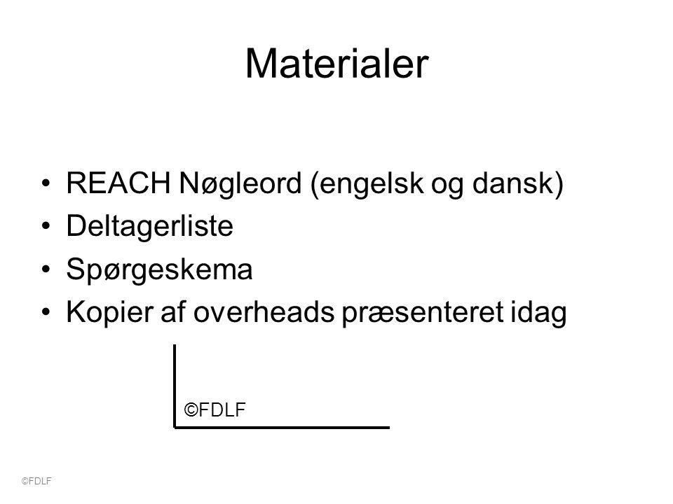 Materialer REACH Nøgleord (engelsk og dansk) Deltagerliste Spørgeskema Kopier af overheads præsenteret idag ©FDLF