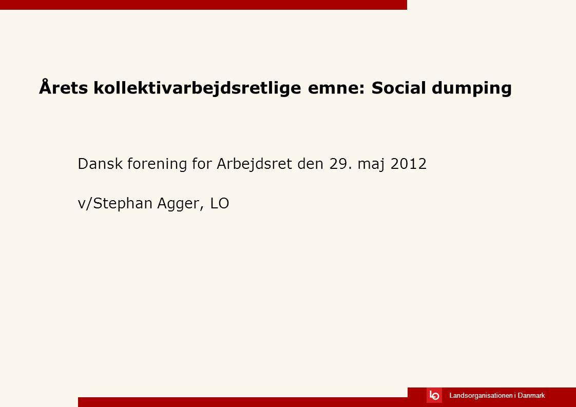 Landsorganisationen i Danmark Årets kollektivarbejdsretlige emne: Social dumping Dansk forening for Arbejdsret den 29.