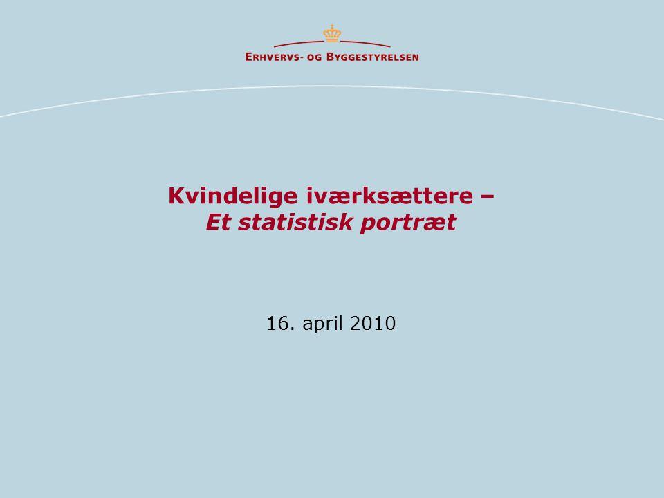 Kvindelige iværksættere – Et statistisk portræt 16. april 2010