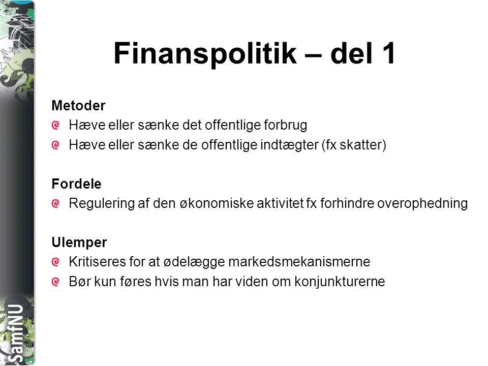 SAMFNU Finanspolitik – del 1 Metoder Hæve eller sænke det offentlige forbrug Hæve eller sænke de offentlige indtægter (fx skatter) Fordele Regulering
