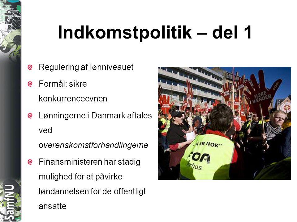 SAMFNU Indkomstpolitik – del 1 Regulering af lønniveauet Formål: sikre konkurrenceevnen Lønningerne i Danmark aftales ved overenskomstforhandlingerne