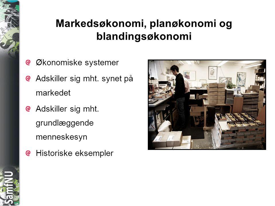 SAMFNU Markedsøkonomi, planøkonomi og blandingsøkonomi Økonomiske systemer Adskiller sig mht. synet på markedet Adskiller sig mht. grundlæggende menne