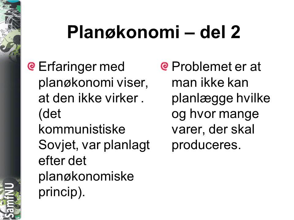 SAMFNU Planøkonomi – del 2 Erfaringer med planøkonomi viser, at den ikke virker. (det kommunistiske Sovjet, var planlagt efter det planøkonomiske prin