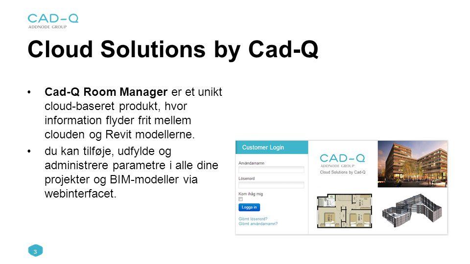 3 Cloud Solutions by Cad-Q Cad-Q Room Manager er et unikt cloud-baseret produkt, hvor information flyder frit mellem clouden og Revit modellerne.
