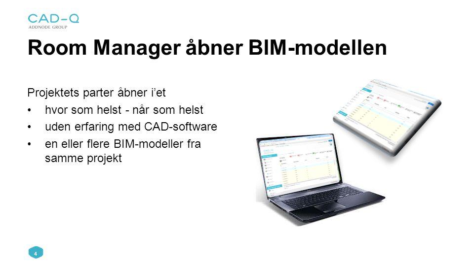 4 Room Manager åbner BIM-modellen Projektets parter åbner i'et hvor som helst - når som helst uden erfaring med CAD-software en eller flere BIM-modeller fra samme projekt