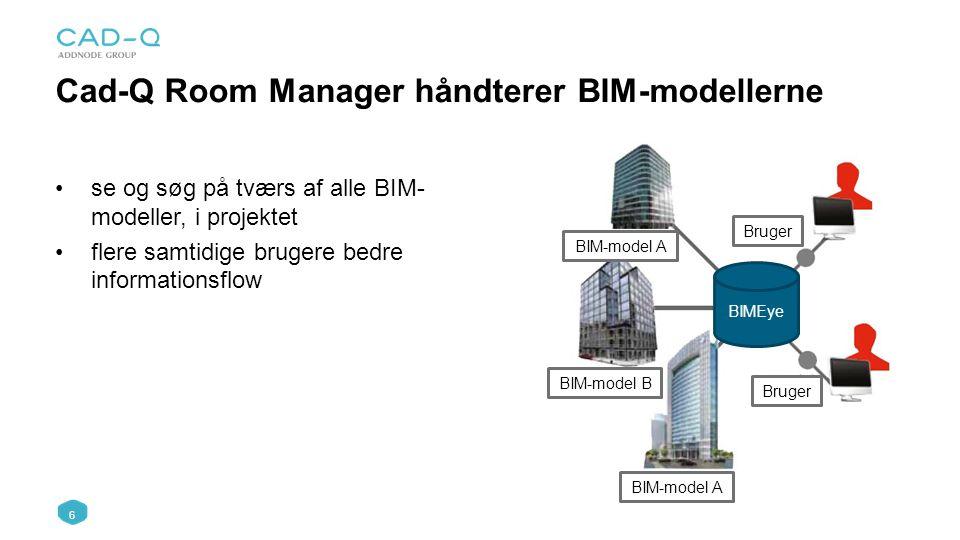 6 Cad-Q Room Manager håndterer BIM-modellerne se og søg på tværs af alle BIM- modeller, i projektet flere samtidige brugere bedre informationsflow BIMEye BIM-model A BIM-model B BIM-model A Bruger