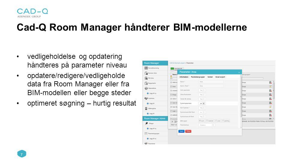 7 Cad-Q Room Manager håndterer BIM-modellerne vedligeholdelse og opdatering håndteres på parameter niveau opdatere/redigere/vedligeholde data fra Room Manager eller fra BIM-modellen eller begge steder optimeret søgning – hurtig resultat