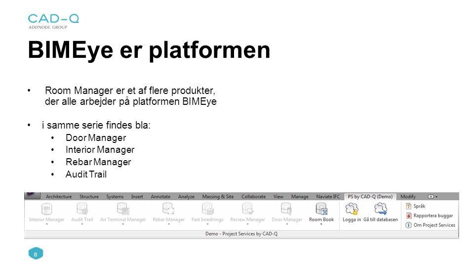 8 BIMEye er platformen Room Manager er et af flere produkter, der alle arbejder på platformen BIMEye i samme serie findes bla: Door Manager Interior Manager Rebar Manager Audit Trail