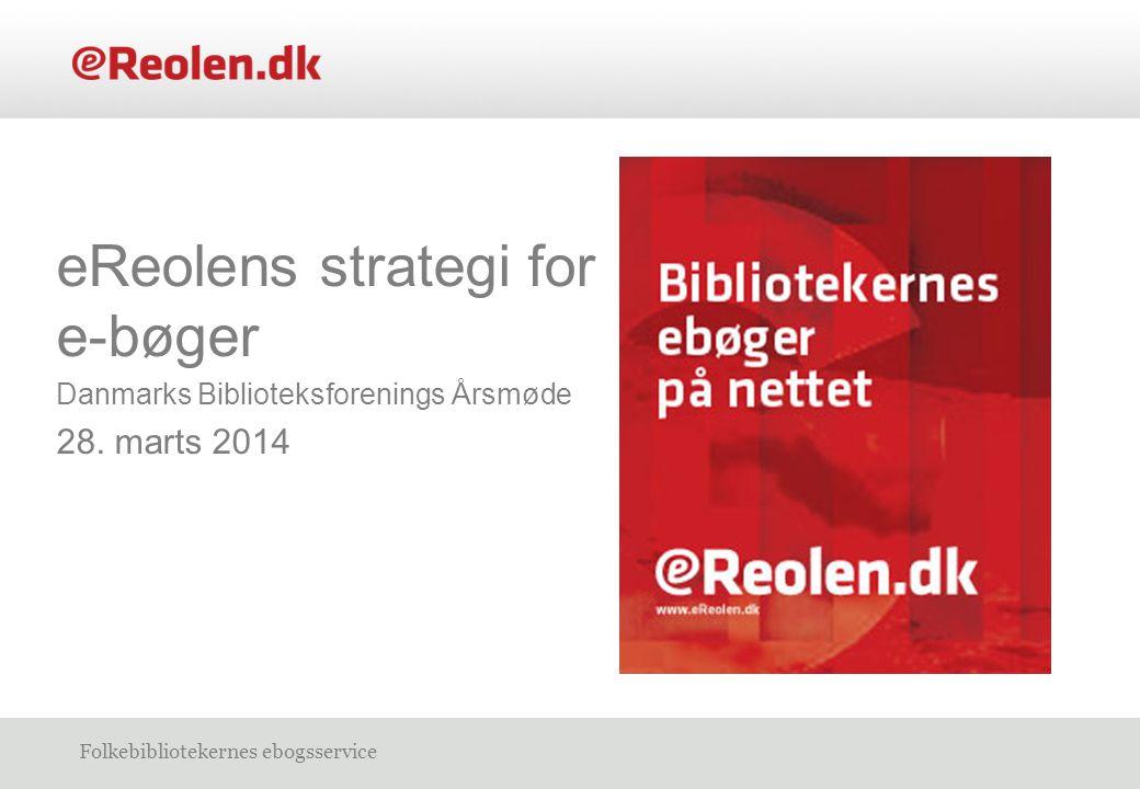 Folkebibliotekernes ebogsservice eReolens strategi for e-bøger Danmarks Biblioteksforenings Årsmøde 28.
