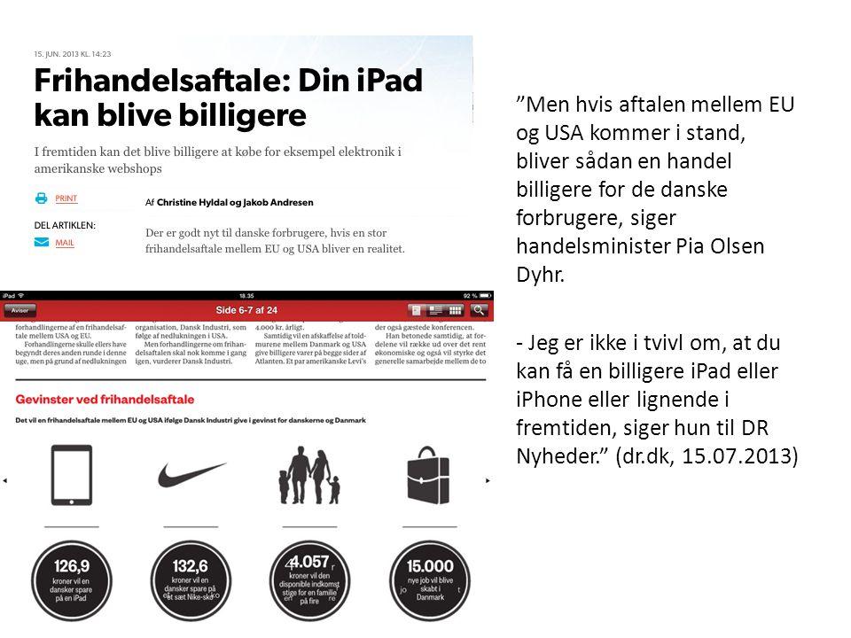 Men hvis aftalen mellem EU og USA kommer i stand, bliver sådan en handel billigere for de danske forbrugere, siger handelsminister Pia Olsen Dyhr.